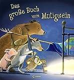 Das große Buch vom Mutigsein: Bilderbuch zum Vorlesen und Mitlesen für Kinder ab 3 Jahre mit wunderschönen Illustrationen