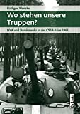 Wo stehen unsere Truppen?: NVA und Bundeswehr in der CSSR-Krise 1968