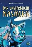 Das unsterbliche Nashorn: Eine magische Geschichte über Wunscherfüllung und wunderbare Wendungen. Spannendes Kinderbuch über Freundschaft und Familie, ... eine Prise Magie lässt Wünsche wahr werden.